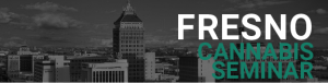 Cannabis Business Regulations Seminar - Fresno